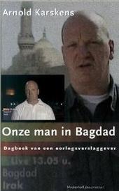 Onze man in Bagdad : dagboekaantekeningen van een oorlogsverslaggever