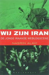 Wij zijn Iran : de jonge Iraanse weblogscene