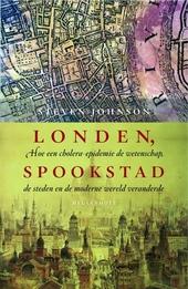 Londen, spookstad : hoe een cholera-epidemie de wetenschap, de steden en de moderne wereld veranderde