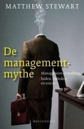 De managementmythe : managementconsulting, heden, verleden en onzin