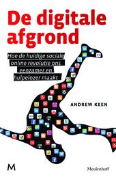De digitale afgrond : hoe de huidige online sociale revolutie ons verdeelt, beperkt en stuurloos maakt