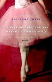 De ware geschiedenis van Mathilde Kschessinska : roman