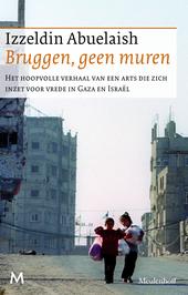Bruggen, geen muren : het hoopvolle verhaal van een arts die zich inzet voor vrede in de Gazastrook en Israël