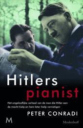 Hitlers pianist : het ongelooflijke verhaal van de man die Hitler aan de macht hielp en hem later hielp vernietigen