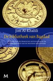 De bibliotheek van Bagdad : de bloei van de Arabische wetenschap en de wedergeboorte van de Westerse beschaving