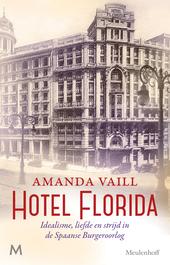 Hotel Florida : idealisme, liefde en strijd in de Spaanse Burgeroorlog