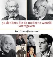 50 denkers die de moderne wereld vormgaven : de filosofiecanon