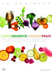 Supergroente & powerfruit : kies de beste soorten voor een lang, slank en gezond leven