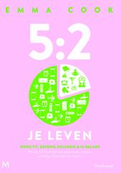 5:2 je leven : word fit, gezond, gelukkig & in balans : pas de 5:2-leefstijl toe op je werk, relatie, conditie, fin...