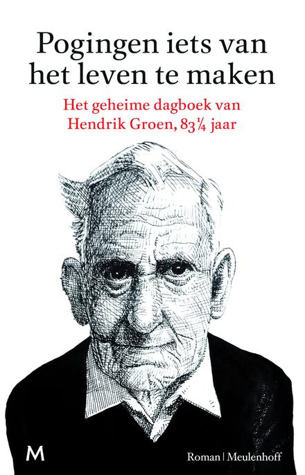 Pogingen iets van het leven te maken : roman - Het geheime dagboek van Hendrik Groen, 83 1/4 jaar