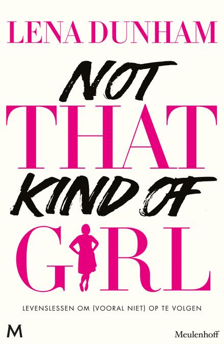 Not that kind of girl : levenslessen om (vooral niet) op te volgen