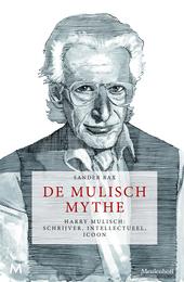 De Mulisch mythe : Harry Mulisch : schrijver, intellectueel, icoon
