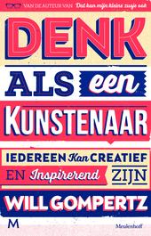 Denk als een kunstenaar : iedereen kan creatief en inspirerend zijn