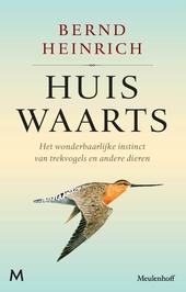 Huiswaarts : het wonderbaarlijke instinct van trekvogels en andere dieren
