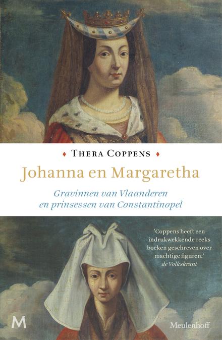 Johanna en Margaretha : gravinnen van Vlaanderen en prinsessen van Constantinopel - Iedere tijd heeft zijn manier om macht onder machtigen te houden