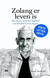 Zolang er leven is : het nieuwe geheime dagboek van Hendrik Groen, 85 jaar : roman