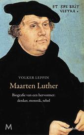 Maarten Luther : biografie van een hervormer : denker, monnik, rebel