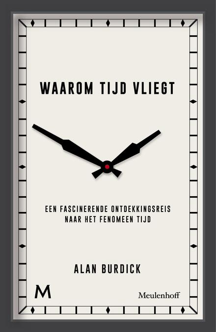 Waarom de tijd vliegt : een fascinerende ontdekkingsreis naar het fenomeen tijd