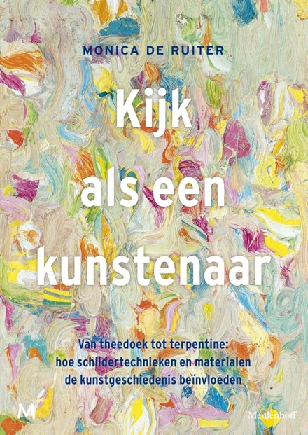 Kijk als een kunstenaar : van theedoek tot terpentine : hoe schildertechnieken en materialen de kunstgeschiedenis b...