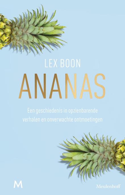 Ananas : een geschiedenis in opzienbarende verhalen en onverwachte ontmoetingen