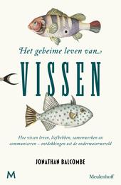 Het geheime leven van vissen : hoe vissen leven, liefhebben, samenwerken en communiceren : ontdekkingen uit de onde...