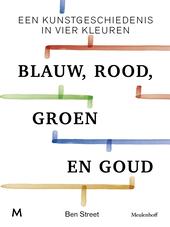 Blauw, rood, groen en goud : een kunstgeschiedenis in vier kleuren