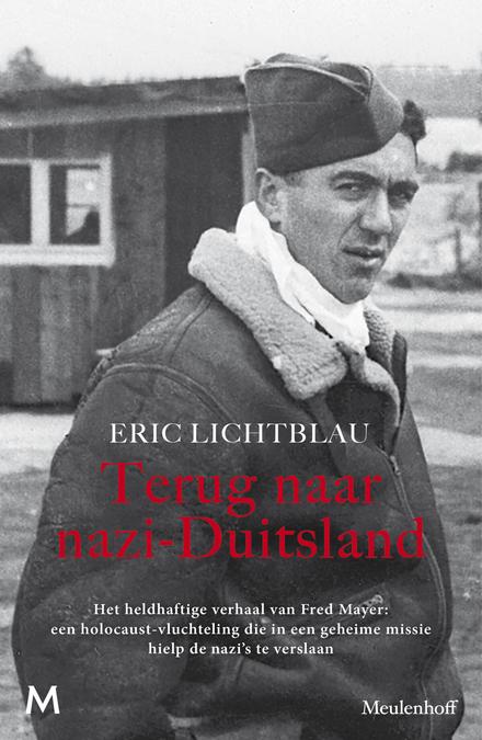 Terug naar nazi-Duitsland : het heldhaftige verhaal van Fred Mayer : een Holocaustvluchteling die in een geheime mi...