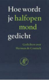 Hoe wordt je halfopen mond gedicht : gedichten over Herman de Coninck