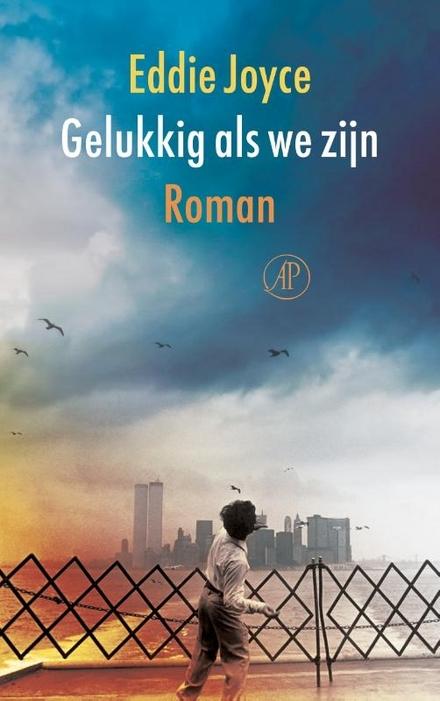 Gelukkig als we zijn : roman