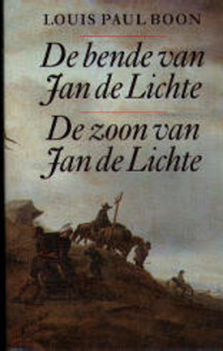 De bende van Jan de Lichte : een bandietenroman uit de jaren 1700 - De Bende van Jan de Lichte