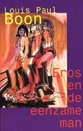 Eros en de eenzame man : een droefgeestig en schandelijk porno-verhaal