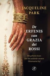 De erfenis van Grazia dei Rossi : het geheime leven aan het zestiende-eeuwse Ottomaanse hof : roman