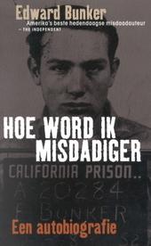 Hoe word ik misdadiger : een autobiografie