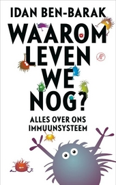 Waarom leven we nog? : alles over het immuunsysteem