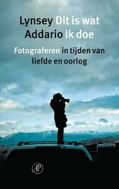 Dit is wat ik doe : fotograferen in tijden van liefde en oorlog