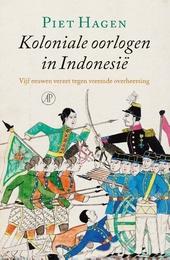 Koloniale oorlogen in Indonesië : vijf eeuwen verzet tegen vreemde overheersing