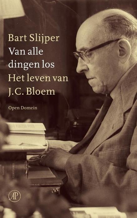 Van alle dingen los : het leven van J.C. Bloem