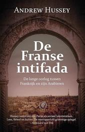 De Franse intifada : de lange oorlog tussen Frankrijk en zijn Arabieren