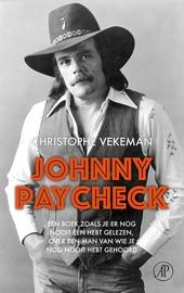Johnny Paycheck : een boek zoals je er nog nooit één hebt gelezen, over een man van wie je nog nooit hebt gehoord