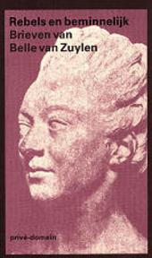 Rebels en beminnelijk : brieven van Belle van Zuylen-Madame de Charrière 1740-1805 aan Constant D'Hermenches, Jame...