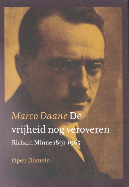 De vrijheid nog veroveren : Richard Minne 1891-1965