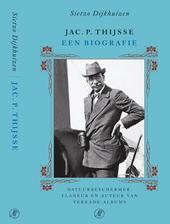 Jac. P. Thijsse : een biografie : natuurbeschermer, flaneur en auteur van Verkade-albums