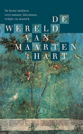 De wereld van Maarten 't Hart : de beste stukken over natuur, literatuur, religie en muziek