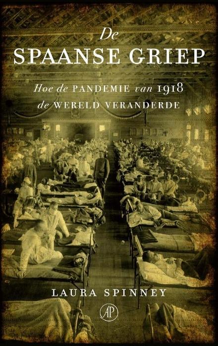 De Spaanse griep : hoe de pandemie van 1918 de wereld veranderde
