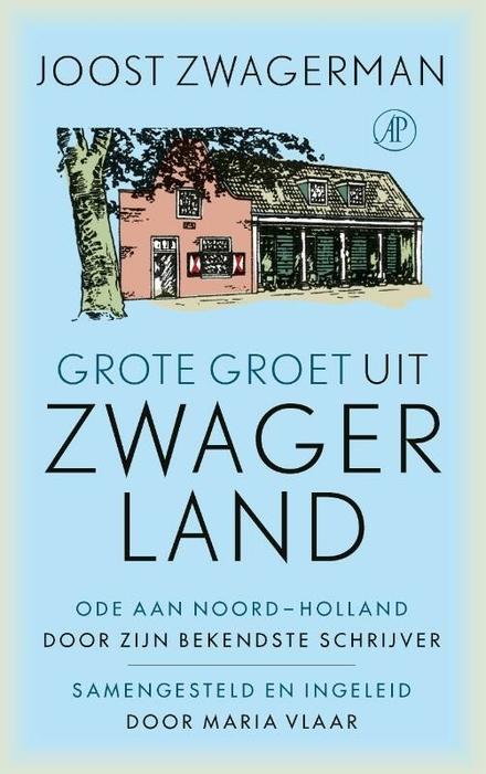 Grote groet uit Zwagerland : ode aan Noord-Holland door zijn bekendste schrijver