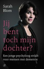 Je bent toch mijn dochter? : een jonge psycholoog strijdt voor mensen met dementie