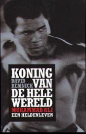 Koning van de hele wereld : Muhammad Ali, een heldenleven