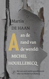 Aan de rand van de wereld : Michel Houellebecq