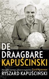 De draagbare Kapuscinski : zijn mooiste reportages
