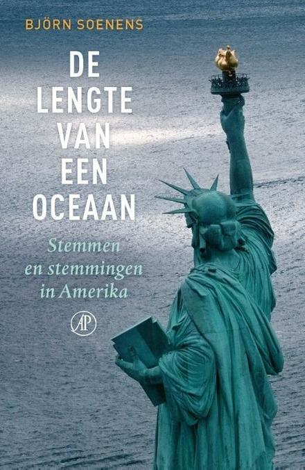 De lengte van een oceaan : stemmen en stemmingen in Amerika - Razend interessante lectuur in aanloop naar en tijdens de laatste Amerikaanse verkiezingen